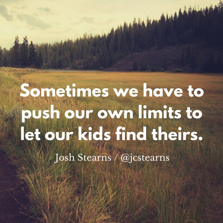 Sometimes we have to push our own limits to let our kids find theirs.